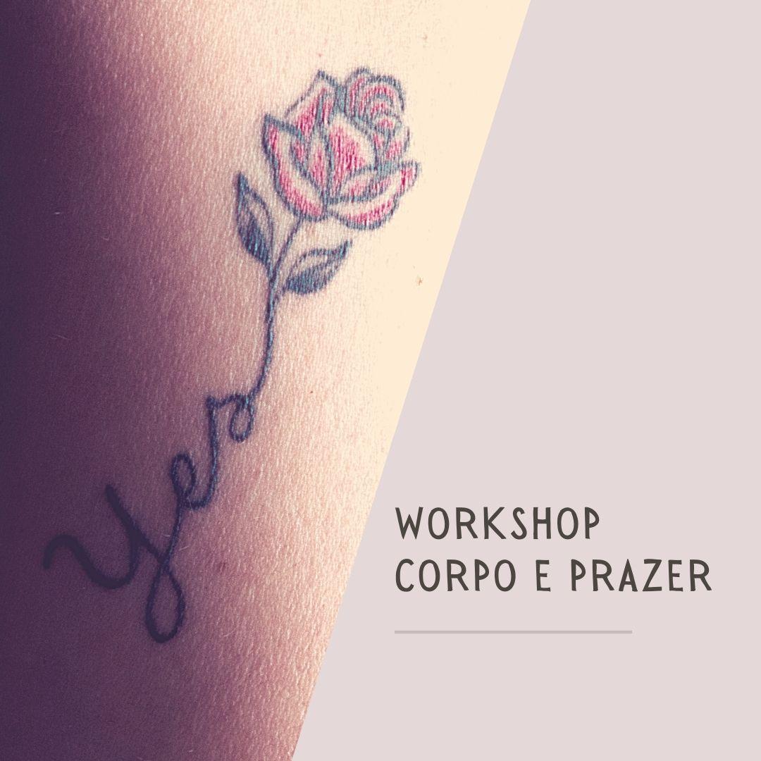"""Arte com foto da minha pele com tatuagem escrito """"Yes"""". Sai uma rosa vermelha do """"s"""" da palavra """"Yes"""". Ao lado, há o texto: """"Workshop Corpo e Prazer""""."""